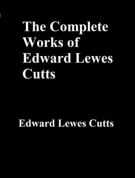 The Complete Works of Edward Lewes Cutts, Edward Lewes Cutts