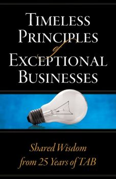 Timeless Principles of Exceptional Businesses, Allen E Fishman