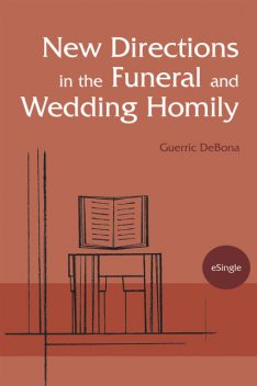 New Directions in the Funeral and Wedding Homily, Guerric DeBona