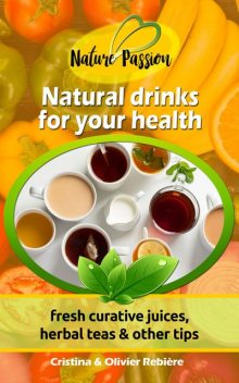 Natural drinks for your health, Cristina Rebiere, Olivier Rebiere