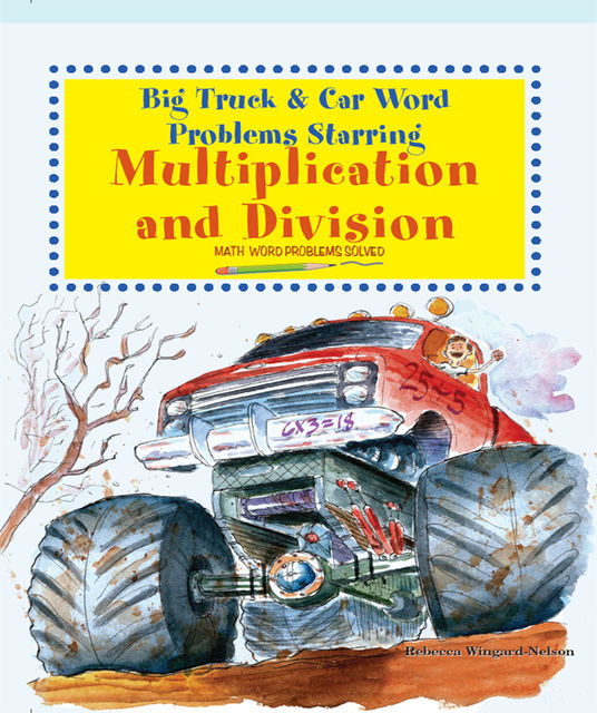 Big Truck and Car Word Problems Starring Multiplication and Division, Rebecca Wingard-Nelson
