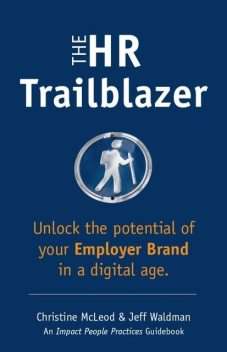 The HR Trailblazer: Unlock the Potential of Your Employer Brand, Christine OSB McLeod, Jeff Waldman