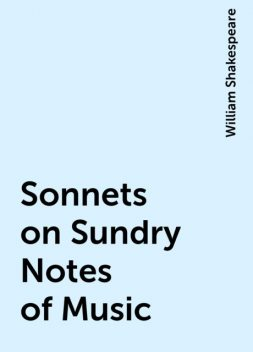 Sonnets on Sundry Notes of Music, William Shakespeare