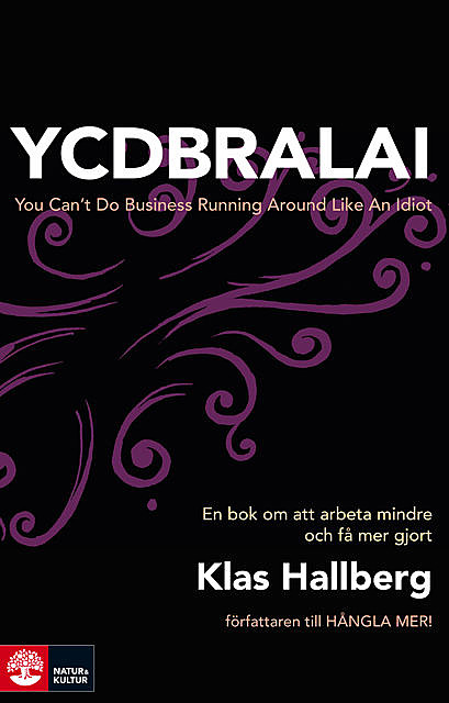 YCDBRALAI : You Can't Do Business Running Around Like An Idiot, Klas Hallberg