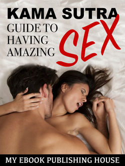 Kama Sutra Guide to Having Amazing Sex, My Ebook Publishing House