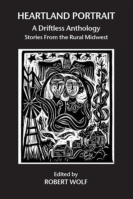 Heartland Portrait: A Driftless Anthology, Robert Wolf