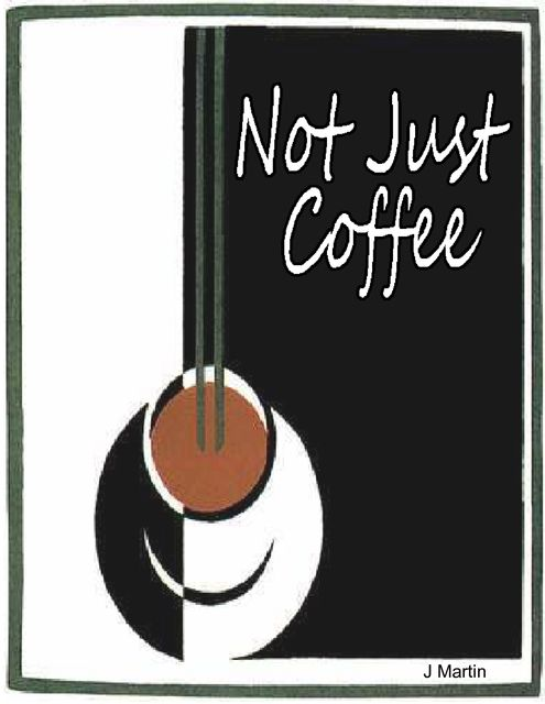 Not Just Coffee, J Martin