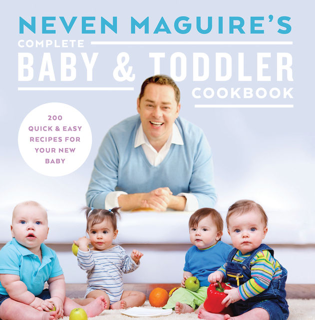Neven Maguire's Complete Baby and Toddler Cookbook, Neven Maguire