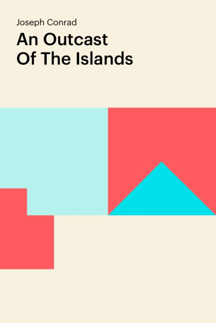 An Outcast Of The Islands, Joseph Conrad