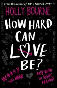 How Hard Can Love Be, Holly Bourne