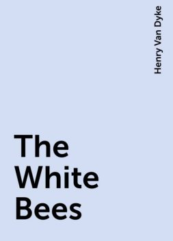 The White Bees, Henry Van Dyke