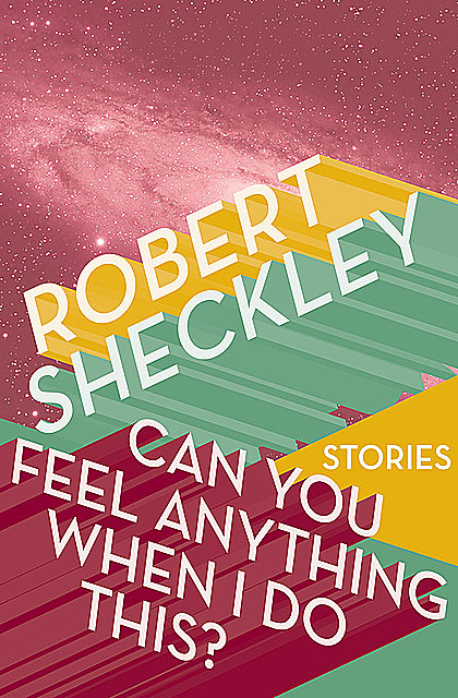 Can You Feel Anything When I Do This, Robert Sheckley