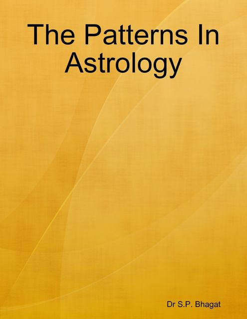 The Patterns In Astrology, S.P. Bhagat