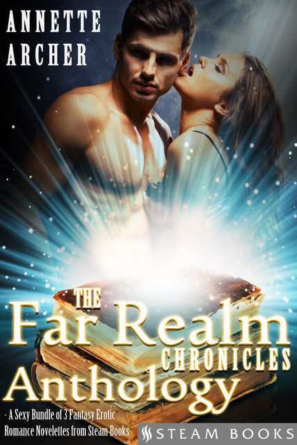 The Far Realm Chronicles Anthology – A Sexy Bundle of 3 Fantasy Erotic Romance Novelettes from Steam Books, Steam Books, Annette Archer