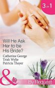 Will He Ask Her to be His Bride, Catherine George, Patricia Thayer, Trish Wylie