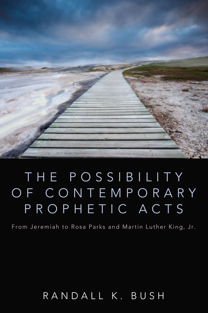 The Possibility of Contemporary Prophetic Acts, Randall K. Bush