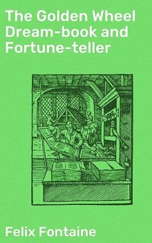 The Golden Wheel Dream-book and Fortune-teller, Felix Fontaine