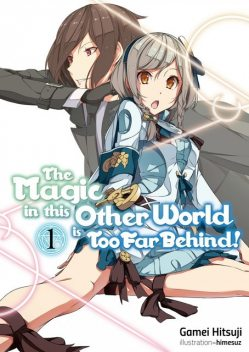 The Magic in this Other World is Too Far Behind! Volume 1, Gamei Hitsuji