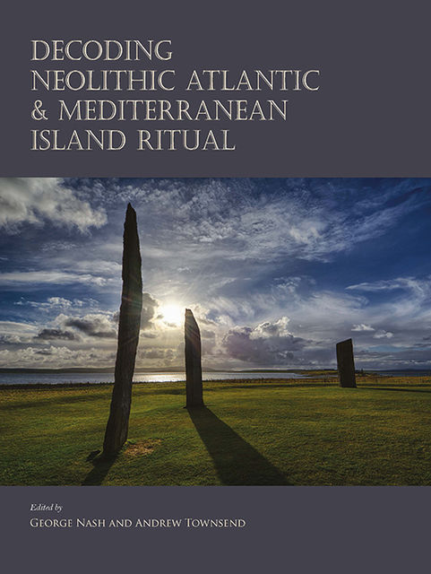 Decoding Neolithic Atlantic and Mediterranean Island Ritual, Andrew Townsend, George Nash