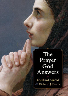 The Prayer God Answers, Eberhard Arnold