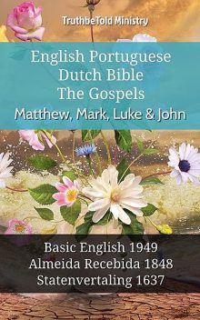English Portuguese Dutch Bible – The Gospels – Matthew, Mark, Luke & John, TruthBeTold Ministry