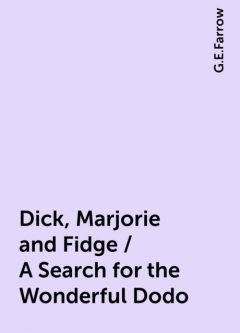 Dick, Marjorie and Fidge / A Search for the Wonderful Dodo, G.E.Farrow