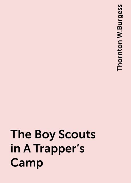 The Boy Scouts in A Trapper's Camp, Thornton W.Burgess