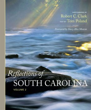 Reflections of South Carolina, Volume 2, Mary Alice Monroe, Tom Poland, Robert Clark