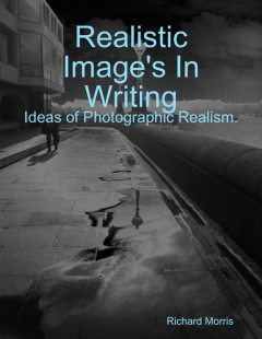 Realistic Image's In Writing. Ideas of Photographic Realism, Richard Morris