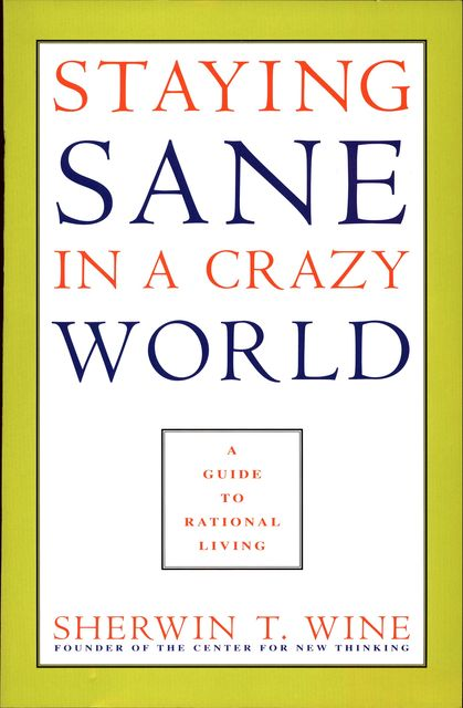 Staying Sane in a Crazy World, Sherwin T.Wine