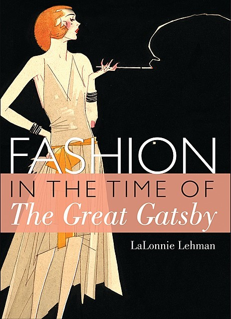 Fashion in the Time of the Great Gatsby, LaLonnie Lehman