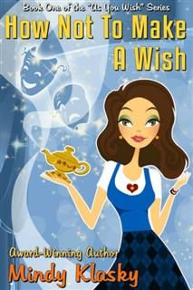 How Not to Make a Wish, Mindy Klasky