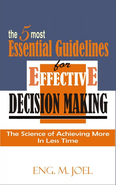 The 5 Most Essential Guidelines for Effective Decision Making, Eng. M Joel