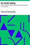 On Yacht Sailing A Simple Treatise for Beginners upon the Art of Handling Small Yachts and Boats, Thomas Day