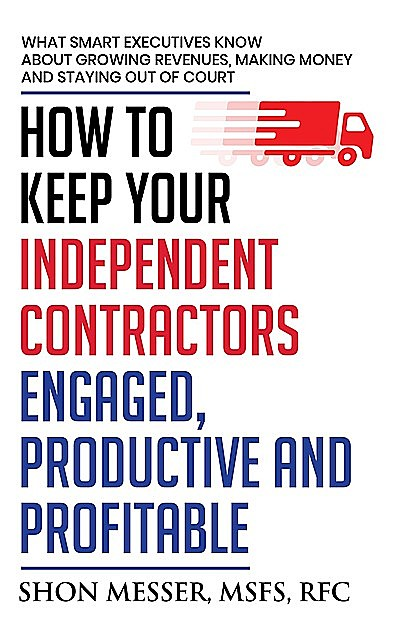 How To Keep Your Independent Contractors Engaged, Productive and Profitable, Shon Messer
