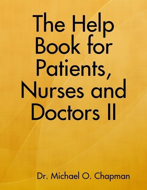The Help Book for Patients, Nurses and Doctors II, Michael O Chapman