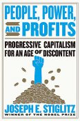 People, Power, and Profits: Progressive Capitalism for an Age of Discontent, Joseph Stiglitz