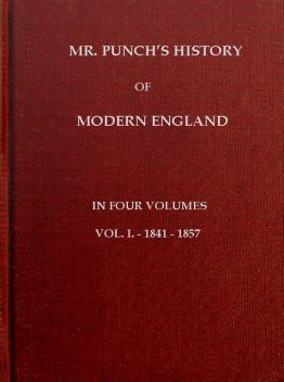 Mr. Punch's History of Modern England, Vol. 1 (of 4).—1841–1857, Charles L.Graves