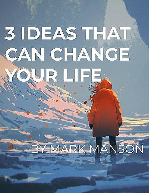 ePub – 3 Ideas That Can Change Your Life – Mark Manson, Mark Manson