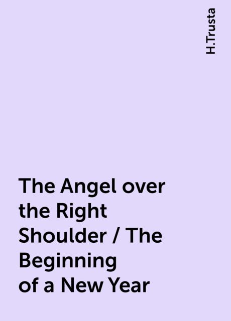 The Angel over the Right Shoulder / The Beginning of a New Year, H.Trusta