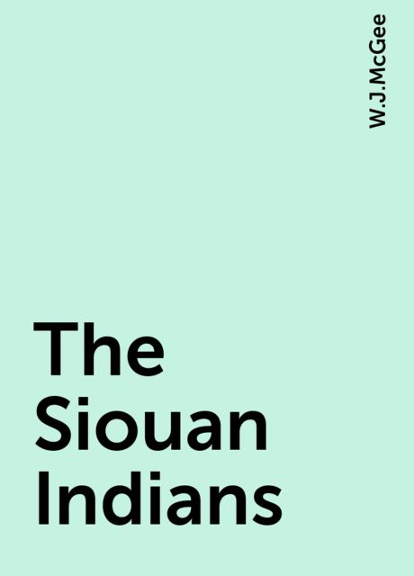 The Siouan Indians, W.J.McGee