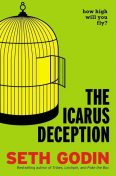 The Icarus Deception: How High Will You Fly?, Seth Godin