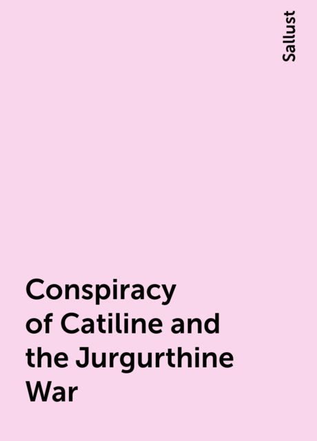 Conspiracy of Catiline and the Jurgurthine War, Sallust