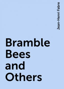 Bramble-Bees and Others, Jean-Henri Fabre