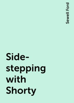Side-stepping with Shorty, Sewell Ford