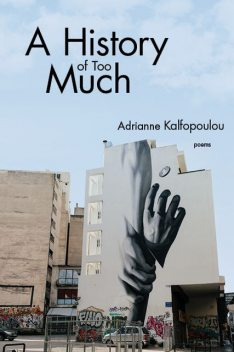 A History of Too Much, Adrianne Kalfopoulou