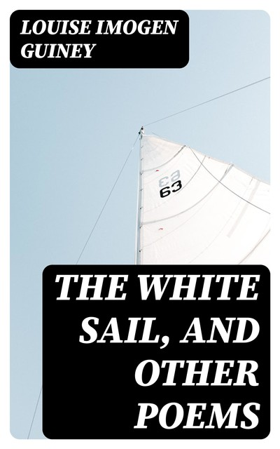 The White Sail, and Other Poems, Louise Imogen Guiney
