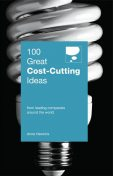100 Great Cost-Cutting Ideas. From leading companies around the world, Anne Hawkins