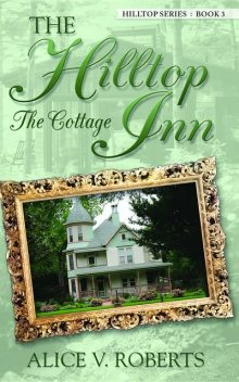 The Hilltop Inn… The Cottage, Alice Roberts