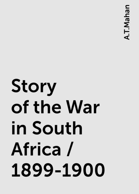 Story of the War in South Africa / 1899-1900, A.T.Mahan